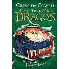 HOW TO BREAK A DRAGON'S HEART: How to Train Your Dragon :8 By Cressida Cowell