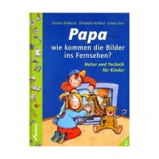 Papa, wie kommen die Bilder ins Fernsehen? 